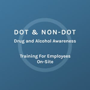 DOT & Non Dot - Drug and Alcohol Awareness - Training for Employees - On-Site - Colorado Mobile