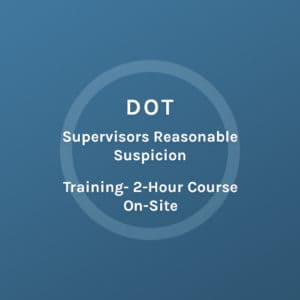 DOT - Supervisiors Reasonable Suspicion - Training 2 Hour Course On-Site - Colorado Mobile